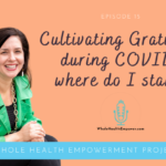 Episode 15: Cultivating Gratitude during COVID, where do I start?